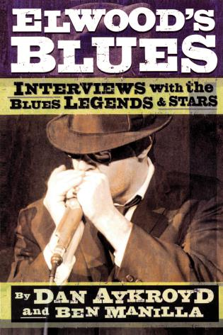 Cover image for the book Elwood's Blues: Interviews with the Blues Legends & Stars