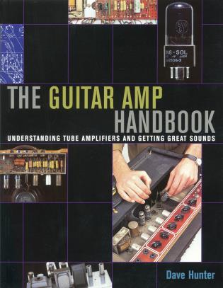 Cover image for the book The Guitar Amp Handbook: Understanding Tube Amplifiers and Getting Great Sounds
