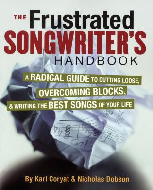 Cover image for the book The Frustrated Songwriter's Handbook: A Radical Guide to Cutting Loose, Overcoming Blocks & Writing the Best Songs of Your Life