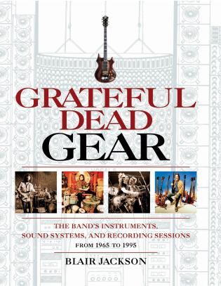Cover image for the book Grateful Dead Gear: The Band's Instruments, Sound Systems and Recording Sessions From 1965 to 1995