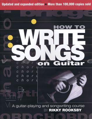Cover image for the book How to Write Songs on Guitar: A Guitar-Playing and Songwriting Course, 2nd Edition, Updated and Expanded