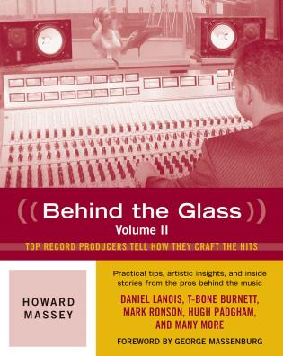 Cover image for the book Behind the Glass: Top Record Producers Tell How They Craft the Hits, Volume II