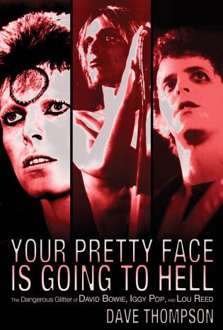 Cover image for the book Your Pretty Face Is Going to Hell: The Dangerous Glitter of David Bowie, Iggy Pop and Lou Reed