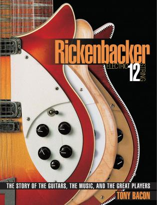 Cover image for the book Rickenbacker Electric 12-String: The Story of the Guitars, the Music, and the Great Players