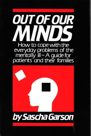 Cover image for the book Out of Our Minds: How to Cope with the Everyday Problems of the Mentally Ill -- A Guide for Patients and Their Families
