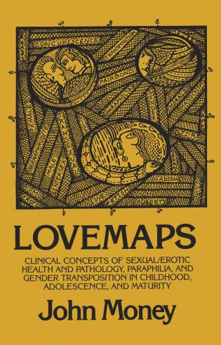 Cover image for the book Lovemaps: Clinical Concepts of Sexual/Erotic Health and Pathology, Paraphilia, and Gender Transposition in Childhood, Adolescence, and Maturity