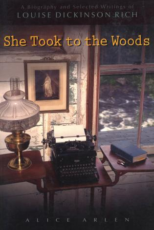 Cover image for the book She Took to the Woods: A Biography and Selected Writings of Louise Dickinson Rich