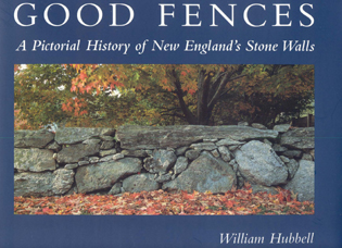 Cover image for the book Good Fences: A Pictorial History of New England's Stone Walls