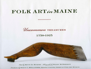 Cover image for the book Folk Art in Maine: Uncommon Treasures 1750-1925