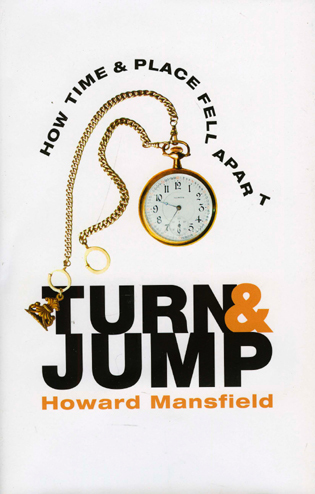 Cover image for the book Turn and Jump: How Time & Place Fell Apart
