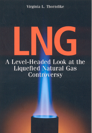 Cover image for the book LNG: A Level-Headed Look at the Liquefied Natural Gas Controversy