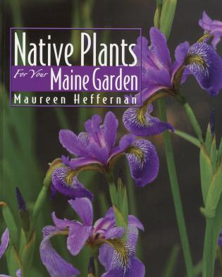 Cover image for the book Native Plants for Your Maine Garden