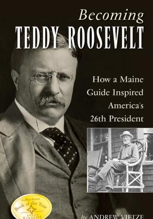 Cover image for the book Becoming Teddy Roosevelt: How a Maine Guide Inspired America's 26th President