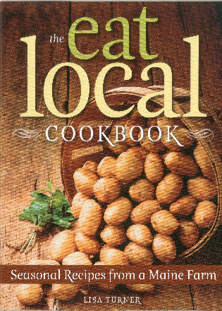 Cover image for the book The Eat Local Cookbook: Seasonal Recipes from a Maine Farm