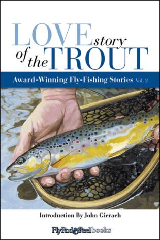 Cover image for the book Love Story of the Trout: More Award Winning Fly Fishing Stories, Volume 2