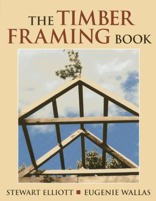 Cover image for the book The Timber Framing Book, 1st Edition