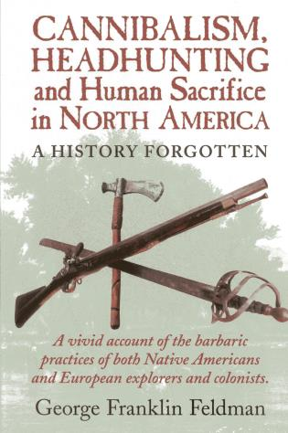 Cover image for the book Cannibalism, Headhuntingand Human Sacrifice in North America: A History Forgotten, 1st Edition