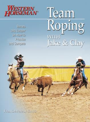 Cover image for the book Team Roping With Jake and Clay: Barnes And Cooper On How To Practice And Compete, First Edition
