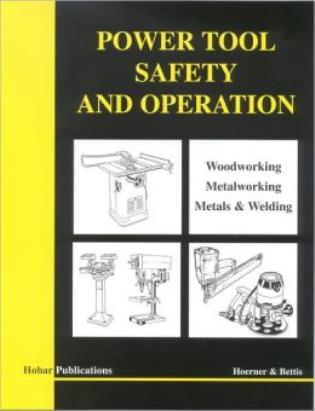 Cover image for the book Power Tool Safety and Operations: Woodworking, Metalworking, Metalsand Welding
