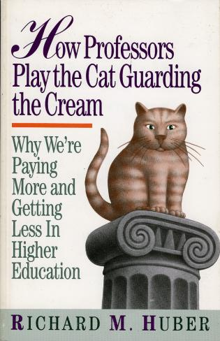 Cover image for the book How Professors Play the Cat Guarding the Cream: Why We're Paying More and Getting Less in Higher Education