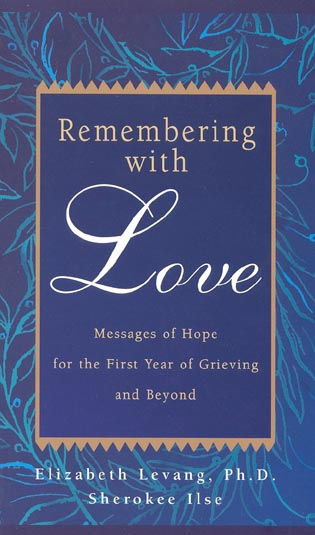 Cover image for the book Remembering with Love: Messages of Hope for the First Year of Grieving and Beyond