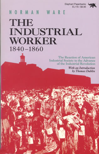 Cover image for the book The Industrial Worker, 1840-1860: The Reaction of American Industrial Society to the Advance of the Industrial Revolution