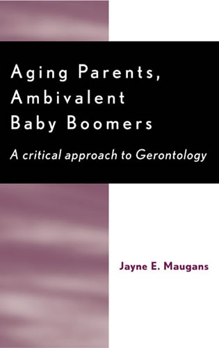 Cover image for the book Aging Parents, Ambivalent Baby Boomers: A Critical Approach to Gerontology
