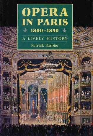 Cover image for the book Opera in Paris 1800-1850: A Lively History