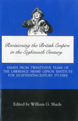 Cover image for the book Revisioning British Empire in the Eighteenth Century: Essays from Twenty-Five Years of the Lawrence Henry Gipson Institute for Eighteenth Century Studies