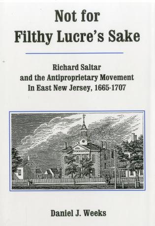 Cover image for the book Not For Filthy Lucre's Sake: Richard Saltar and the Antiproprietary Movement in East New Jersey, 1665-1707