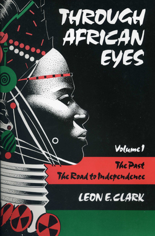 Cover image for the book Through African Eyes: The Past, The Road to Independence, Volume 1