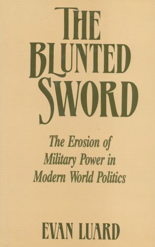 Cover image for the book The Blunted Sword: The Erosion of Military Power in Modern World Politics