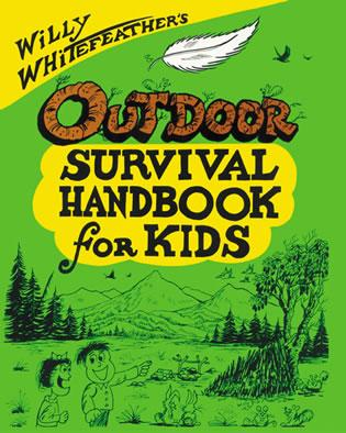 Cover image for the book Willy Whitefeather's Outdoor Survival Handbook for Kids