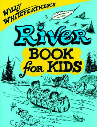 Cover image for the book Willy Whitefeather's River Book for Kids