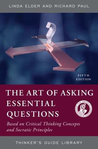 Cover image for the book The Art of Asking Essential Questions: Based on Critical Thinking Concepts and Socratic Principles, Fifth Edition