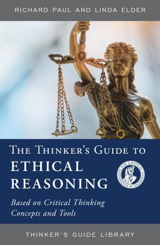 Cover image for the book The Thinker's Guide to Ethical Reasoning: Based on Critical Thinking Concepts & Tools