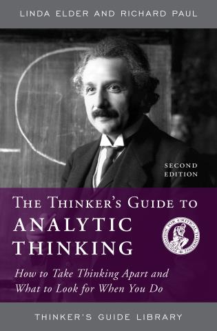 Cover image for the book The Thinker's Guide to Analytic Thinking: How to Take Thinking Apart and What to Look for When You Do