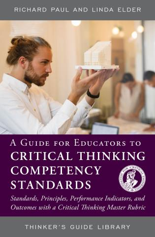Cover image for the book A Guide for Educators to Critical Thinking Competency Standards: Standards, Principles, Performance Indicators, and Outcomes with a Critical Thinking Master Rubric
