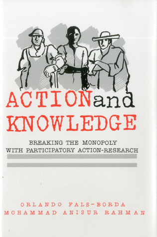 Cover image for the book Action and Knowledge: Breaking the Monopoly With Participatory Action Research