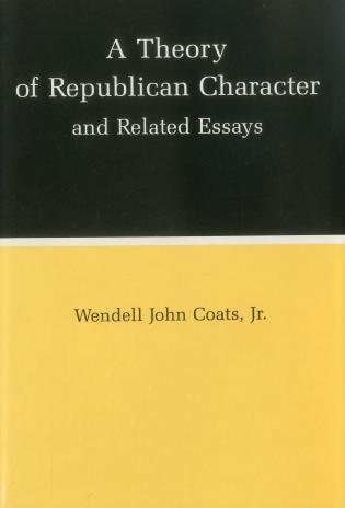 Cover image for the book A Theory of Republican Character and Related Essays