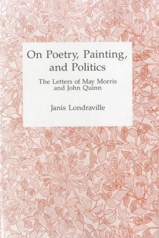 Cover image for the book On Poetry, Painting, and Politics: The Letters of May Morris and John Quinn
