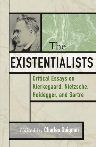 Cover image for the book The Existentialists: Critical Essays on Kierkegaard, Nietzsche, Heidegger, and Sartre