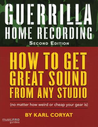 Cover image for the book Guerrilla Home Recording: How to Get Great Sound from Any Studio (No Matter How Weird or Cheap Your Gear Is), Second Edition