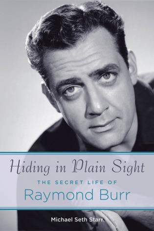 Cover image for the book Hiding in Plain Sight: The Secret Life of Raymond Burr