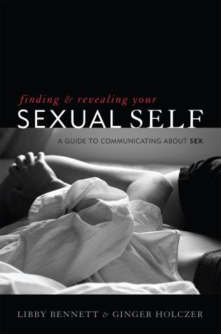Cover image for the book Finding and Revealing Your Sexual Self: A Guide to Communicating about Sex
