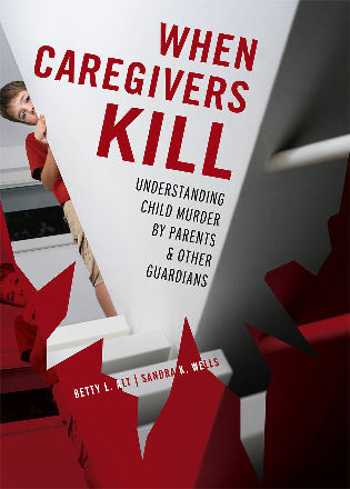 Cover image for the book When Caregivers Kill: Understanding Child Murder by Parents and Other Guardians