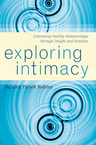 Cover image for the book Exploring Intimacy: Cultivating Healthy Relationships through Insight and Intuition