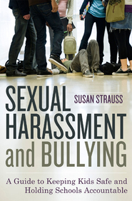 Cover image for the book Sexual Harassment and Bullying: A Guide to Keeping Kids Safe and Holding Schools Accountable