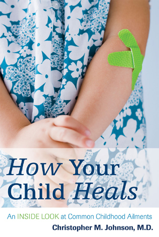 Cover image for the book How Your Child Heals: An Inside Look at Common Childhood Ailments