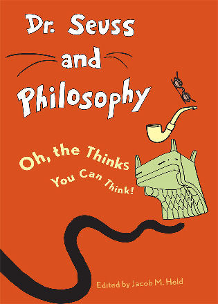 Cover image for the book Dr. Seuss and Philosophy: Oh, the Thinks You Can Think!